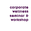 corporate wellness seminar workshop